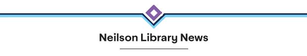 New Neilson Library News