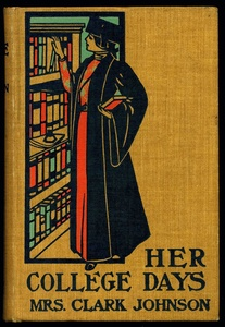 Cover of Her College Days by Mrs. Clarke Johnson, 1896