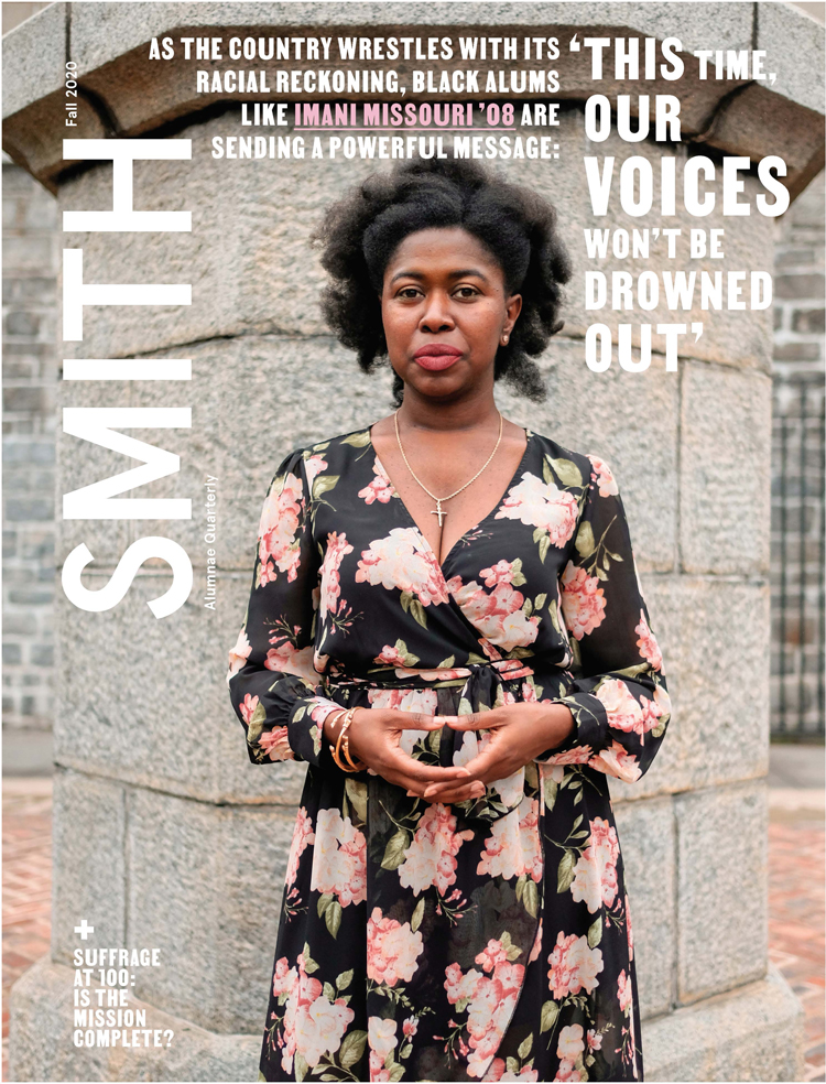 Fall 2020 Smith Alumnae Quarterly Cover: As the country wrestles with its racial reckoning, Black alums like Imani MIssouri '08 are sending a powerful message: 'This time our voices won't be drowned out'