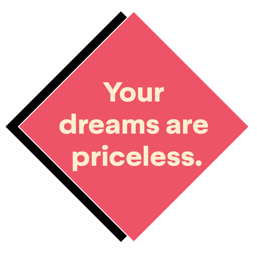 Your dreams are priceless.