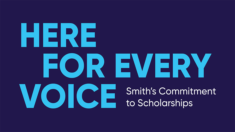 Graphic saying Here for Every Voice: Smith's Commitment to Scholarships