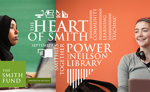 The Heart of Smith - Community. Learning. Teaching. September: Smithies Together Power the Neilson Library. The Smith Fund, Powered by Smithies. (text in shape of heart)
