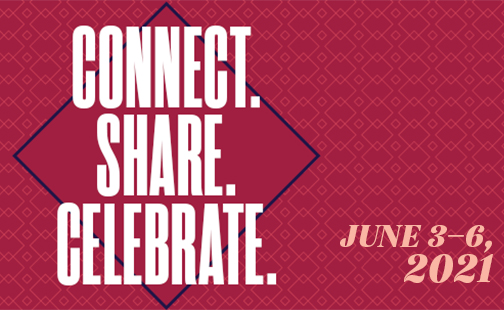 Connect. Share. Celebrate. June 3-6, 2021 (link to Virtual Reunion 2021 page)
