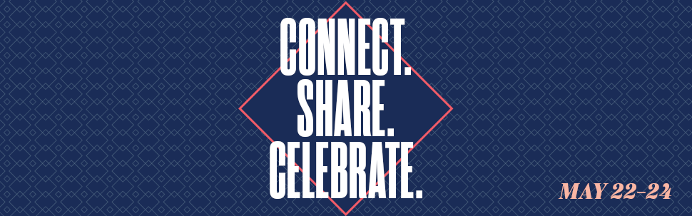 Connect. Share. Celebrate. May 22-24, 2020.