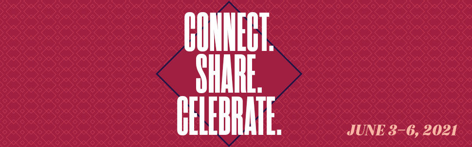 Connect. Share. Celebrate. June 3-6, 2021.