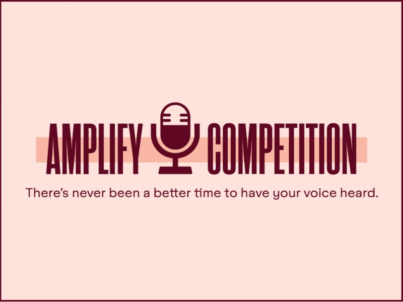 Text on pink background: Amplify Competition There's never been a better time to have your voice heard